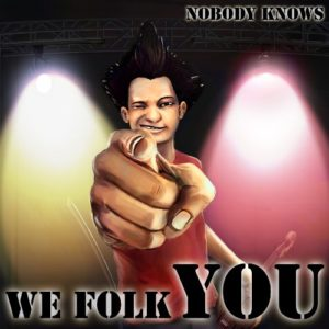 Nobody Knows - We Folk You