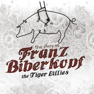 The Tiger Lillies - The Story Of Franz Biberkopf
