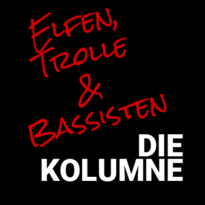 Elfen, Trolle & Bassisten – roterdorn Kolumne