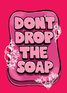 Don't Drop The Soap