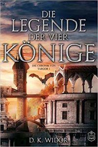 Die Chroniken von Targor: Die Legende der vier Könige (Band 1)