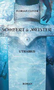 Schwert & Meister: Uthabris (Band 5)