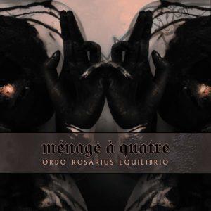 Ordo Rosarius Equilibrio - Ménage à Quatre